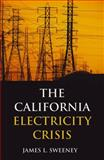The California Electricity Crisis, Sweeney, James L., 0817929126