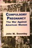Compulsory Pregnancy, John M. Swomley, 093177912X