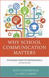 Why School Communication Matters : Strategies from PR Professionals, Porterfield, Kitty and Carnes, Meg, 1475809123