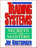 Trading Systems : Secrets of the Masters, Krutsinger, Joe, 1557389128