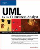 UML for the IT Business Analyst : A Practical Guide to Object-Oriented Requirements Gathering, Podeswa, Howard, 1592009123