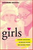 Girls : Feminine Adolescence in Popular Culture and Cultural Theory, Driscoll, Catherine, 0231119127