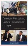 American Political and Cultural Perspectives on Japan : From Perry to Obama, Miller, John H., 0739189123