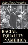 Racial Equality in America, Franklin, John Hope, 0826209122