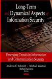 Long-Term and Dynamical Aspects of Information Security : Emerging Trends in Information and Communication Security, Schmidt, Andreas U. and Accorsi, Rafael, 1600219128