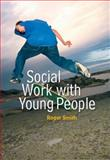 Social Work with Young People, Smith, Roger, 0745639127