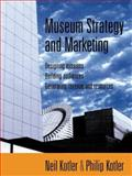 Museum Strategy and Marketing : Designing Missions, Building Audiences, Generating Revenue and Resources, Kotler, Philip and Kotler, Neil, 0787909122