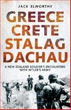 Greece Crete Stalag Dachau : A New Zealand Soldier's Encounters with Hitler's Army, Elworthy, Jack, 1927249120