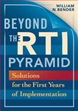 Beyond the RTI Pyramid : Solutions for the First Years of Implementation, Bender, William N., 1934009121