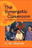 Synergetic Classroom : Joyful Teaching and Gentle Discipline, Charles, C. M., 0321049128