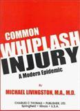 Common Whiplash Injury : A Modern Epidemic, Livingston, Michael, 0398069123