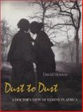 Dust to Dust : A Doctor's View of Famine in Africa, Heiden, David, 0877229120