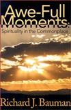 Awe-Full Moments, Richard J. Bauman, 0595139124