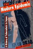 The Modern Epidemic : A History of Tuberculosis in Japan, Johnston, William, 0674579127