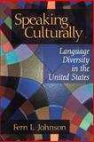 Speaking Culturally : Language Diversity in the United States, Johnson, Fern L., 0803959125