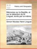 Mémoires Sur la Bastille, et Sur la Détention de M Linguet, Écrits Par Lui-Même, Simon Nicolas Henri Linguet, 114076912X