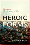 Heroic Forms : Cervantes and the Literature of War, Rupp, Stephen, 1442649127