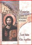 Living the Mysteries : A Guide for Unfinished Christians, Hahn, S. and Aquilina, M., 1931709122