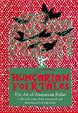 Hungarian Folktales : The Art of Zsuzsanna Palko, , 0878059121