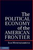 The Political Economy of the American Frontier, Murtazashvili, Ilia, 1107019125