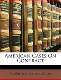 American Cases on Contract, William Reynell Anson, 114617912X
