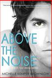Above the Noise, Michelle Brownlow, 149961912X