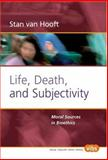 Life, Death, and Subjectivity : Moral Sources in Bioethics, Hooft, Stan Van, 9042019123