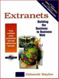 Extranets : Building the Business to Business Web, Bayles, Deborah L., 0136509126