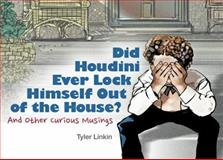 Did Houdini Ever Lock Himself Out of the House? : And Other Curious Musings, Linkin, Tyler, 0615909124