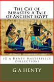The Cat of Bubastes: a Tale of Ancient Egypt, G A Henty, 1495339122