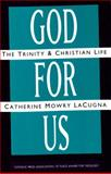 God for Us : The Trinity and Christian Life, LaCugna, Catherine M., 0060649127