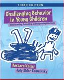 Challenging Behavior in Young Children : Understanding, Preventing and Responding Effectively, Kaiser and Kaiser, Barbara, 0132159120