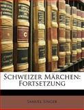 Schweizer Märchen: Fortsetzung, Samuel Singer, 1141589125