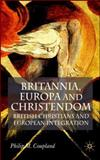 Britannia, Europa and Christendom : British Christians and European Integration, Coupland, Philip M. and Coupland, Philip, 1403939128