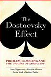 The Dostoevsky Effect : Problem Gambling and the Origins of Addiction, Tepperman, Lorne and Albanese, Patrizia, 0195449126