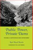 Public Power, Private Dams : The Hells Canyon High Dam Controversy, Brooks, Karl Boyd and Cronon, William, 0295989122