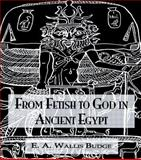 From Fetish to God in Ancient Egypt, Budge, E. A. Wallis, 0710309120