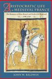 Aristocratic Life in Medieval France : The Romances of Jean Renart and Gerbert de Montreuil, 1190-1230, Baldwin, John W., 0801869129