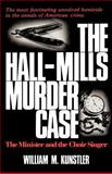The Hall-Mills Murder Case : The Minister and the Choir Singer, Kunstler, William M., 0813509122