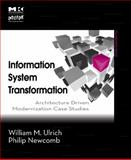 Information Systems Transformation : Architecture-Driven Modernization Case Studies, Ulrich, William M. and Newcomb, Philip, 0123749131