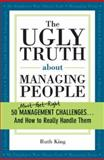 The Ugly Truth about Managing People, Ruth King, 1402209134