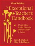 The Exceptional Teacher's Handbook : The First-Year Special Education Teacher's Guide to Success, Shelton, Carla F. and Pollingue, Alice B., 1412969131
