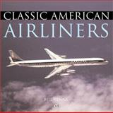 Classic American Airliners, Bill Yenne, 0760309132