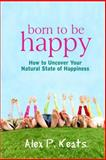 Born to Be Happy, Alex Keats, 0615929133