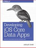 Developing Ios Core Data Apps, Smith, Joshua B., 1449369138