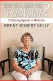 Who Will Care for Grandma?, Brent Robert Kelly, 1556359136