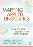 Mapping Applied Linguistics : A Guide for Students and Practitioners, Hall, Christopher J. and Smith, Patrick H., 0415559138