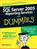Microsoft SQL Server 2005 Reporting Services for Dummies, Mark Robinson, 076458913X