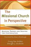 The Missional Church in Perspective : Mapping Trends and Shaping the Conversation, Van Gelder, Craig and Zscheile, Dwight J., 0801039134