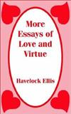 More Essays of Love and Virtue, Ellis, Havelock, 1589639138